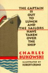 The Captain is Out to Lunch and the Sailors Have Taken Over the Ship - Charles Bukowski, Robert Crumb