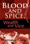 Blood and Spice, Wealth and Vice - Lawrence Clarke