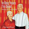 In Dog Years I'm Dead: Growing Old (Dis)Gracefully (NONE) - Carol Lynn Pearson