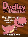 Books for Kids: DUDLEY THE DINOSAUR (Bedtime Stories For Kids Ages 4-8): Kids Books - Bedtime Stories For Kids - Children's Books - Dinosaur Books - Early ... (Fun Time Series for Beginning Readers) - Uncle Amon