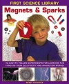 First Science Library: Magnets & Sparks: 16 Easy-To Follow Experiments for Learning Fun; Find Out How Electricity and Magnetism Works! - Wendy Madgwick