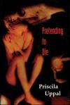 Pretending to Die - Priscila Uppal