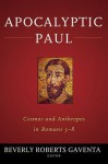 Apocalyptic Paul: Cosmos and Anthropos in Romans 5-8 - Beverly Roberts Gaventa