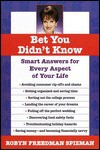 Bet You Didn't Know: Smart Answers for Every Aspect of Your Life - Robyn Freedman Spizman