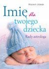 Imię dla twojego dziecka. Rady astrologa - Wojciech Józwiak