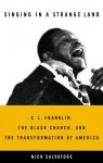 Singing in a Strange Land: C. L. Franklin, the Black Church, and the Transformation of America - Nick Salvatore