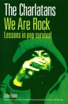 The Charlatans We Are Rock: Lessons in Pop Survival - John Robb
