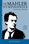 The Mahler Symphonies: An Owner's Manual - David Hurwitz, Gustav Mahler