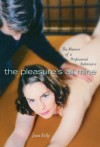 The Pleasures All Mine: A Sexual Memoir of a Submissive - Joan Kelly