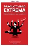 Productividad extrema: Potencia tus resultados y reduce horas de trabajo (Spanish Edition) - Robert C. Pozen, Sigrid Guitart