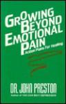 Growing Beyond Emotional Pain: Action Plans for Healing - John D. Preston