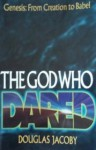 The God Who Dared Vol. 1: Genesis I Through II - Douglas Jacoby