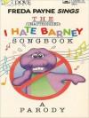 (The Unauthorized) I Hate Barney Songbook: A Parody - Tony Haynes, Freda Payne