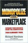 Monopolize Your Marketplace: Separate Your Business from the Competition - Then Eliminate Them - Richard Harshaw