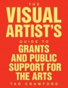 The Visual Artist's Guide to: Grants and Public Support for the Arts - Tad Crawford