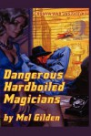 Dangerous Hardboiled Magicians: A Fantasy Mystery: Cronyn & Justice, Book One - Mel Gilden