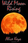 Wild Moon Rising (Werewolves of Seaside) (Volume 4) - Alice Keys
