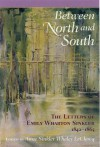 Between North and South: The Letters of Emily Wharton Sinkler, 1842-1865 - Anne Sinkler Whaley Leclercq, Emily Wharton-Sinkler