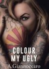 Colour My Ugly - Ashleigh Giannoccaro