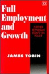 Full Employment and Growth: Further Keynesian Essays on Policy - James Tobin