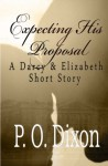 Expecting His Proposal: A Darcy and Elizabeth Short Story - P. O. Dixon