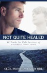 Not Quite Healed: 40 Truths for Male Survivors of Childhood Sexual Abuse - Cecil Murphey, Gary Roe