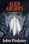 Alien Airships Over Old America - John Pinkney, Anne Spudvilas