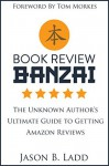 Book Review Banzai: The Unknown Author's Ultimate Guide to Getting Amazon Reviews - Jason Ladd, Julie Gwinn, Tom Morkes