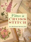 Flowers In Cross Stitch - Jane Alford, Dorothea Hall, Shirley Watts