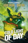 Judge Dredd Year One: The Cold Light of Day - Michael Carroll