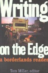Writing on the Edge: A Borderlands Reader - Tom Miller