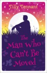 The Man Who Can't Be Moved - Tilly Tennant