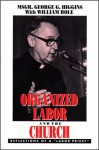 "Organized Labor And The Church: Reflections Of A ""Labor Priest"" - George Gilmary Higgins, William Bole"