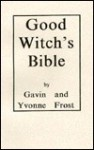 Good Witch's Bible - Gavin Frost, Yvonne Frost