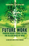 Future Work (Expanded and Updated): Changing organizational culture for the new world of work - Alison Maitland, Peter Thomson