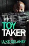 The Toy Taker (DI Sean Corrigan, Book 3) (Di Sean Corrigan 3) by Luke Delaney (13-Feb-2014) Hardcover - Luke Delaney