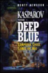 Kasparov Versus Deep Blue: Computer Chess Comes of Age - Monty Newborn