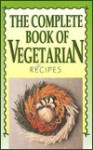 Complete Book of Vegetarian Recipes - Jean Conil