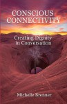 Conscious Connectivity: Creating Dignity in Conversation - Michelle Brenner, Mohamed Dukuly, Carmen Hetaraka, Mick Collins, Andrea Bianchi, Sonia Anderson, Kingsley Okoro, Rhett Diessner, Kahu Kauila Clark