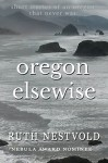 Oregon Elsewise: Eight short stories of an Oregon that never was - Ruth Nestvold