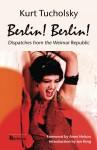 Berlin! Berlin! Dispatches From The Weimar Republic, Berlin Stories from the Golden Twenties. - Kurt Tucholsky, Cindy Opitz