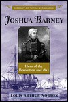 Joshua Barney: Hero of the Revolution and 1812 (Library of Naval Biography) - Louis Arthur Norton
