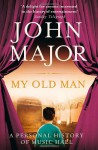 My Old Man: A Personal History of Music Hall - John Major