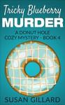 Tricky Blueberry Murder: A Donut Hole Cozy Mystery - Book 4 - Susan Gillard