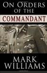 On Orders Of The Commandant - Mark Williams