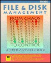 File and Disk Management: From Chaos to Control - Alfred Glossbrenner
