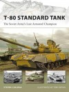 T-80 Standard Tank: The Soviet Army#s Last Armored Champion (New Vanguard) - Steven Zaloga, Johnny Shumate