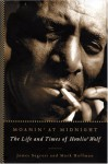 Moanin' at Midnight: The Life and Times of Howlin' Wolf - James Segrest, Mark Hoffman