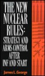 The New Nuclear Rules: Strategy and Arms Control After INF and Start - James L. George