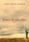 Blessed Be Your Name: You Give and Take Away, My Heart Will Choose To Say - Matt Redman, Beth Redman